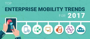 Top 6 Enterprise Mobility Trends You Can't Afford to Miss in 2017